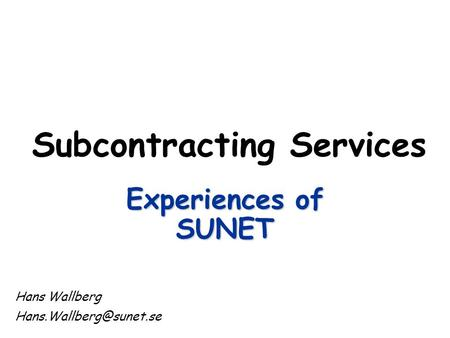 Experiences of SUNET Hans Wallberg Subcontracting Services.
