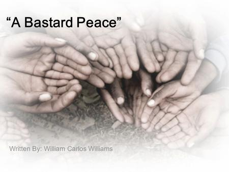 """A Bastard Peace"" Written By: William Carlos Williams."