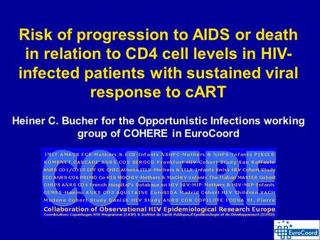 1 Risk of progression to AIDS or death in relation to CD4 cell levels in HIV- infected patients with sustained viral response to cART Heiner C. Bucher.