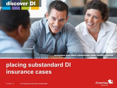 Placing substandard DI insurance cases DI 1325 7-13For Producer use only. Not for use with clients.