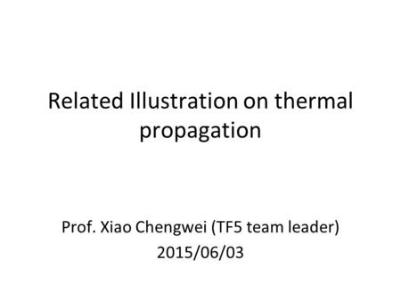 Related Illustration on thermal propagation Prof. Xiao Chengwei (TF5 team leader) 2015/06/03.
