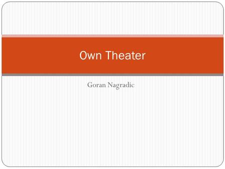 Goran Nagradic Own Theater. Introduction The idea is to offer an online access to customers of movies premieres Soon as some movie comes out in theaters.