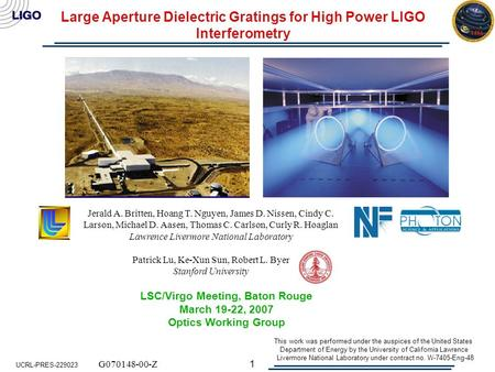 1 Large Aperture Dielectric Gratings for High Power LIGO Interferometry LSC/Virgo Meeting, Baton Rouge March 19-22, 2007 Optics Working Group Jerald A.