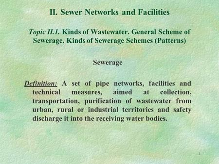 1 II. Sewer Networks and Facilities Topic II.1. Kinds of Wastewater. General Scheme of Sewerage. Kinds of Sewerage Schemes (Patterns) Sewerage Definition: