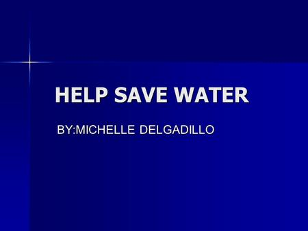 HELP SAVE WATER BY:MICHELLE DELGADILLO. WAYS TO HELP SAVE WATER TAKE SHORT SHOWERS TAKE SHORT SHOWERS DON'T LEAVE THE HOSE RUNNING OUTSIDE. DON'T LEAVE.