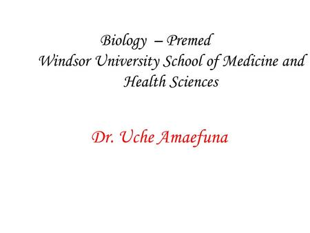 Biology – Premed Windsor University School of Medicine and Health Sciences Dr. Uche Amaefuna.