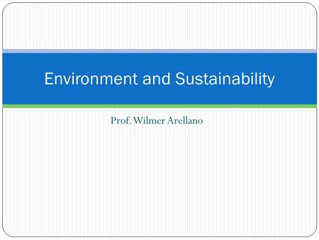 Prof. Wilmer Arellano Environment and Sustainability.
