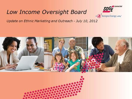 Update on Ethnic Marketing and Outreach - July 10, 2012 Low Income Oversight Board.