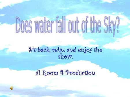 Sit back, relax and enjoy the show. A Room 4 Production.