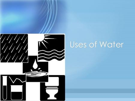 Uses of Water. Irrigation Water for agriculture or growing crops.