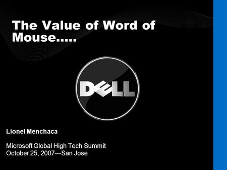 The Value of Word of Mouse….. Lionel Menchaca Microsoft Global High Tech Summit October 25, 2007—San Jose.