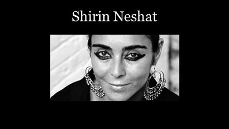 Shirin Neshat. Biography Born March 26 th 1957 in Qazvin, Iran Currently lives in New York City Contemporary Visual Artist Became know for 'Women of Allah'