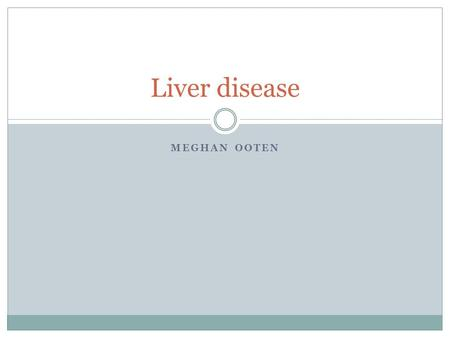 MEGHAN OOTEN Liver disease. Liver Disease TYPES! There are 2 different types of liver disease Alcoholic Liver Disease Non Alcoholic Fatty Liver Disease.