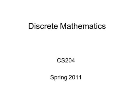 Discrete Mathematics CS204 Spring 2011. CS204 Discrete Mathematics Instructor: Professor Chin-Wan Chung (Office: Rm 3406, Tel:3537) 1.Lecture 1)Time:
