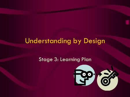 Understanding by Design Stage 3: Learning Plan. Session Objectives Identify and describe the components of a good lesson plan/learning ladders. Map out.