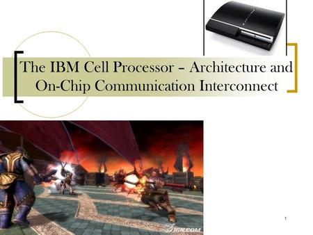 1 The IBM Cell Processor – Architecture and On-Chip Communication Interconnect.