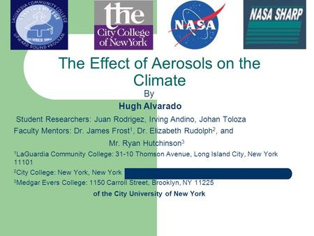 The Effect of Aerosols on the Climate By Hugh Alvarado Student Researchers: Juan Rodrigez, Irving Andino, Johan Toloza Faculty Mentors: Dr. James Frost.