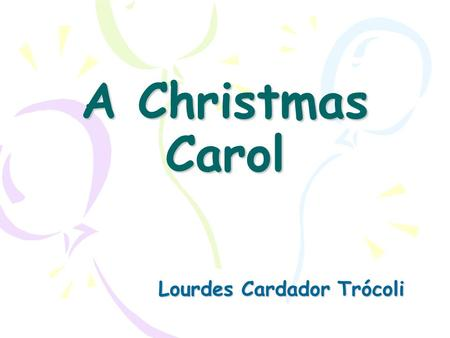 A Christmas Carol Lourdes Cardador Trócoli. What is? The Christmas Carol is a story about christmas. Was written by one Britis Charles Dicken in 1843.