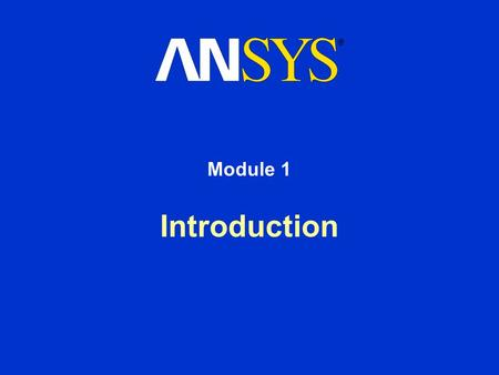 Introduction Module 1. Training Manual October 30, 2001 Inventory #001571 1-2 Introduction Welcome! Welcome Part 2 of Introduction to ANSYS! This training.