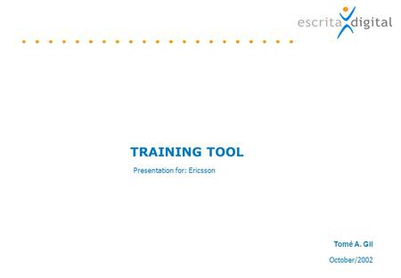 Tomé A. Gil October/2002 Presentation for: Ericsson TRAINING TOOL.