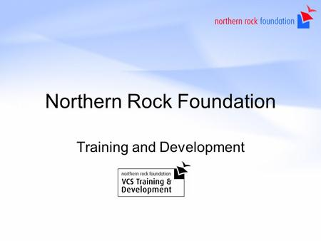 Northern Rock Foundation Training and Development.