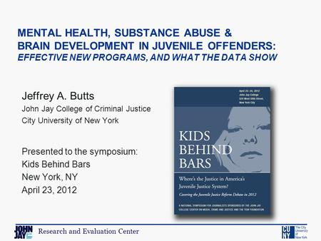 Research and Evaluation Center Jeffrey A. Butts John Jay College of Criminal Justice City University of New York Presented to the symposium: Kids Behind.