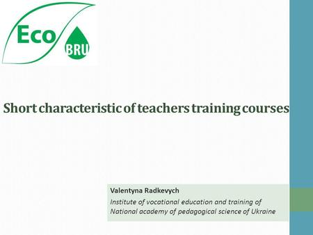 Short characteristic of teachers training courses Valentyna Radkevych Institute of vocational education and training of National academy of pedagogical.