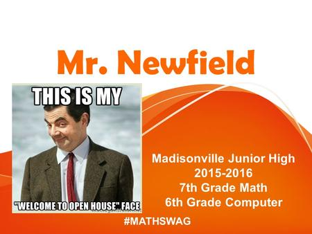 #MATHSWAG Mr. Newfield Madisonville Junior High 2015-2016 7th Grade Math 6th Grade Computer.