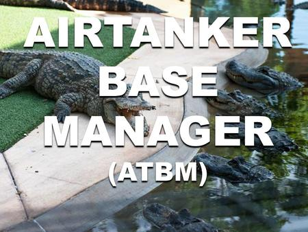 AIRTANKER BASE MANAGER (ATBM) AIRTANKER BASE MANAGER (ATBM)