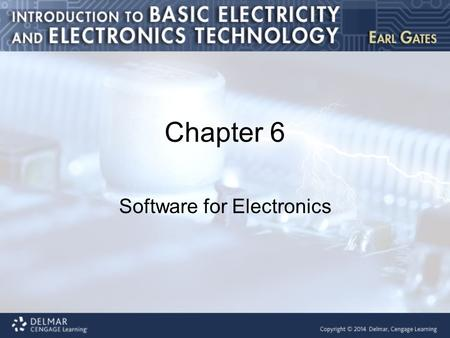 Chapter 6 Software for Electronics. Introduction This chapter covers the following topics: Software for electricity and electronics Multisim Circuit Wizard.