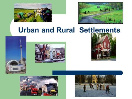 Urban and Rural Settlements. What Am I? Rural or Urban?