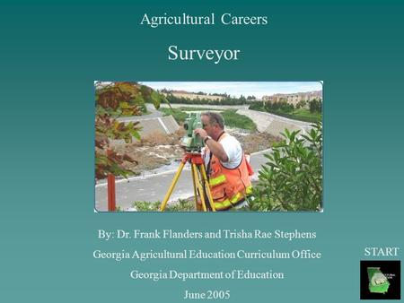 Agricultural Careers Surveyor By: Dr. Frank Flanders and Trisha Rae Stephens Georgia Agricultural Education Curriculum Office Georgia Department of Education.