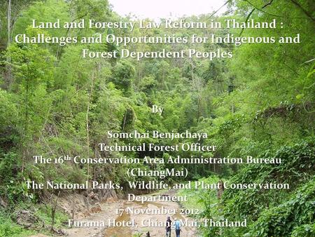 Land and Forestry Law Reform in Thailand : Challenges and Opportunities for Indigenous and Forest Dependent Peoples By Somchai Benjachaya Technical Forest.