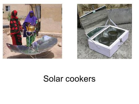 Solar cookers. Why use a solar cooker? Solar cooking is the simplest, safest, most convenient way to cook food without consuming fuels or heating up the.