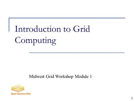 Introduction to Grid Computing Midwest Grid Workshop Module 1 1.