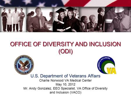 OFFICE OF DIVERSITY AND INCLUSION (ODI) OFFICE OF DIVERSITY AND INCLUSION (ODI) U.S. Department of Veterans Affairs Charlie Norwood VA Medical Center May.