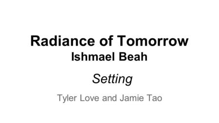 Radiance of Tomorrow Ishmael Beah Tyler Love and Jamie Tao Setting.