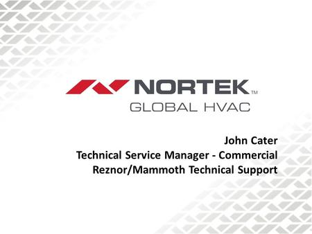 John Cater Technical Service Manager - Commercial Reznor/Mammoth Technical Support.
