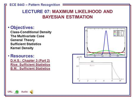 ECE 8443 – Pattern Recognition LECTURE 07: MAXIMUM LIKELIHOOD AND BAYESIAN ESTIMATION Objectives: Class-Conditional Density The Multivariate Case General.