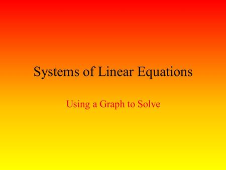 Systems of Linear Equations Using a Graph to Solve.