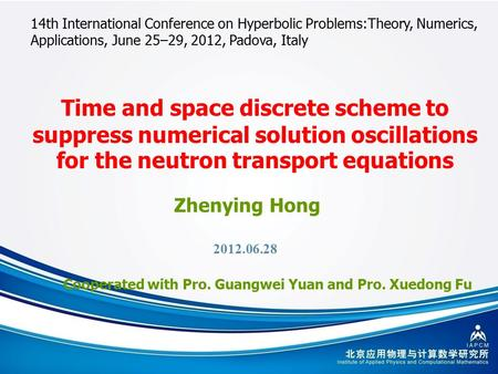 1 Zhenying Hong Time and space discrete scheme to suppress numerical solution oscillations for the neutron transport equations 2012.06.28 14th International.