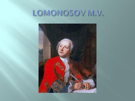 Lomonosov was born on 19th November 1711 in the small village of Mishaninskaia.