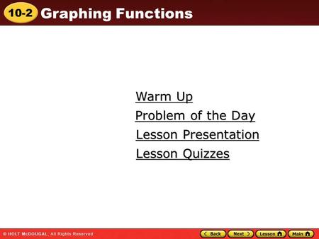 10-2 Graphing Functions Warm Up Warm Up Lesson Presentation Lesson Presentation Problem of the Day Problem of the Day Lesson Quizzes Lesson Quizzes.