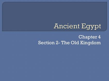 Chapter 4 Section 2- The Old Kingdom
