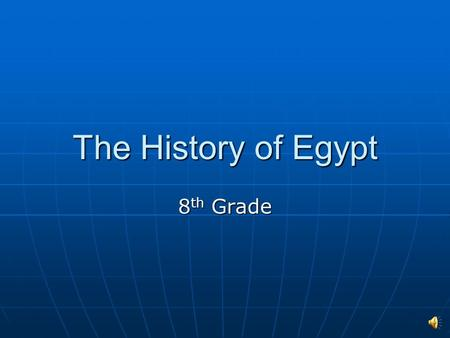 The History of Egypt 8 th Grade Ancient Civilization As a result of Egypt's layout, a vast desert protecting a fertile river valley, the area had a unified.