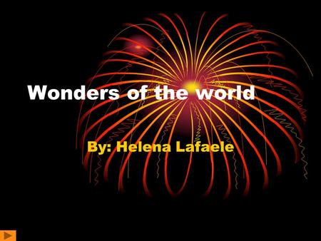 Wonders of the world By: Helena Lafaele The seven wonders are: