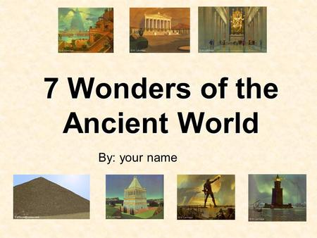 seven ancient wonders of the world essay Seven wonders of the ancient world essay - from nature to modern technology, this world has always been engulf by many miraculous wonders however, the first of the.