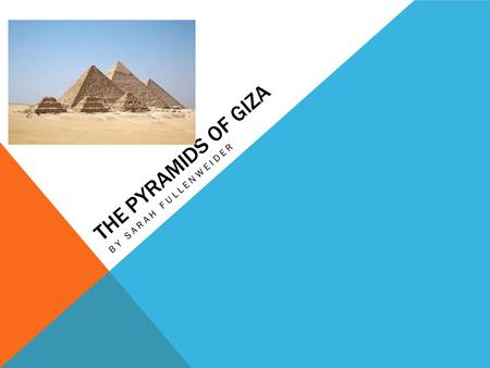 THE PYRAMIDS OF GIZA BY SARAH FULLENWEIDER. LOCATION Located in El Giza, Egypt The pyramids were built from 2560-2540B.C. All three of the pyramids remain.