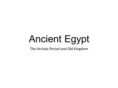 The Archaic Period and Old Kingdom