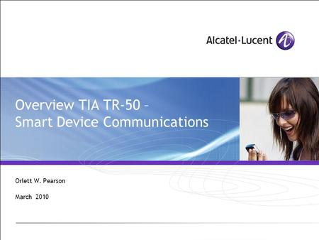 Overview TIA TR-50 – Smart Device Communications Orlett W. Pearson March 2010.
